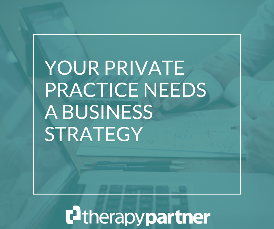 Your private practice needs a business strategy